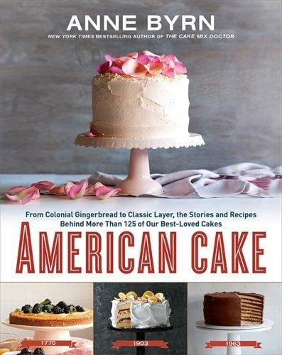 American Cake: From Colonial Gingerbread To Classic Layer The Stories And Recipes Behind More Than 125 Of Our Best-Loved Cakes - Cookbook