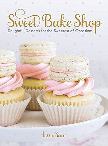Sweet Bake Shop: Delightful Desserts For The Sweetest Of Occasions - Cookbook