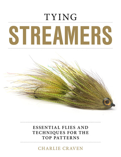 Tying Streamers: Essential Flies and Techniques for the Top Patterns