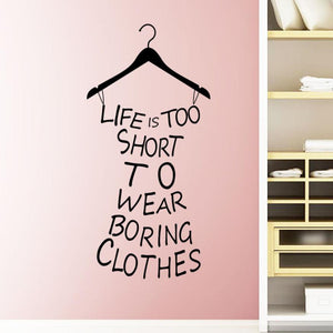 Life is too short to wear boring clothes wall stickers decal - wall decals home decor