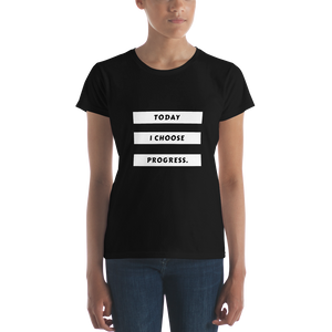 """Today I Choose Progress"" - Women's short sleeve t-shirt"
