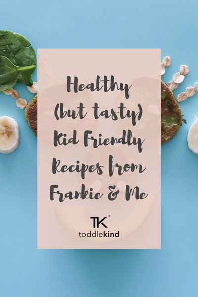 Toddlekind's Top Healthy (but tasty) Kid Friendly Recipes from Frankie & Me