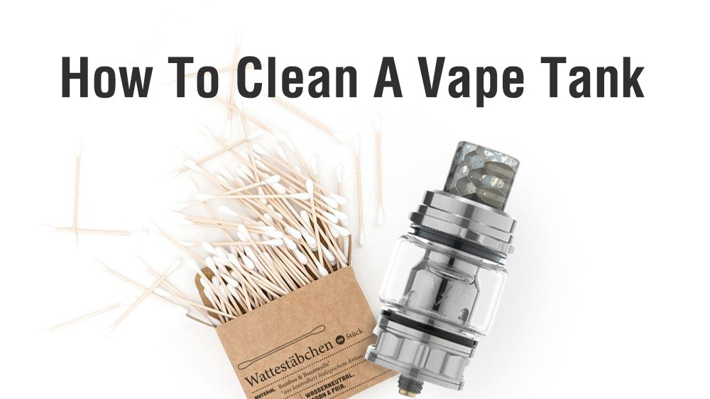 Clean vape tank, 5 things you need to know!