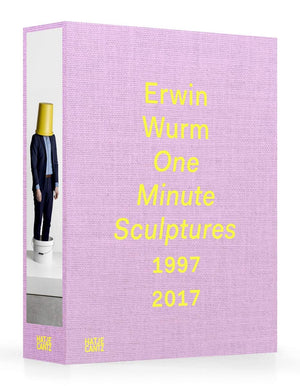 Erwin Wurm | One Minute Sculptures 1996–2017
