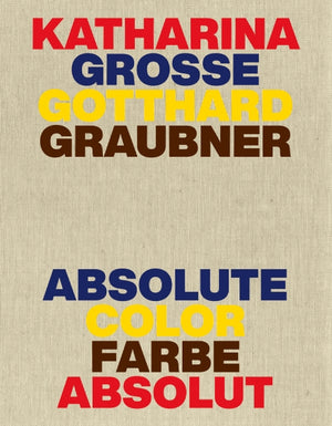 Katharina Grosse, Gotthard Graubner | Absolute Color, Farbe Absolut