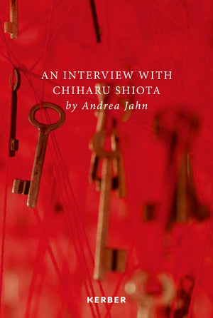 Chiharu Shiota | An Interview with Chiharu Shiota by Andrea Jahn