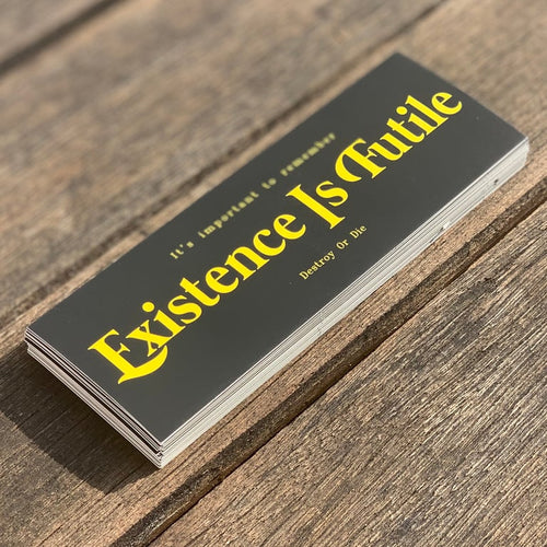 Destroy Or Die 'Existence Is Futile' Sticker