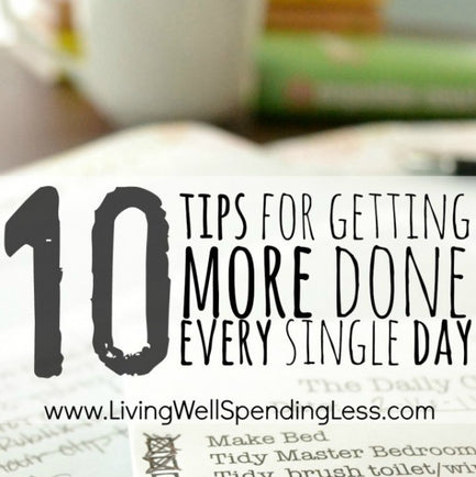 10 Tips for Getting More Done Every Single Day