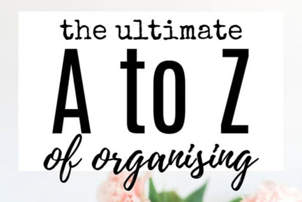 The Ultimate A - Z of Organizing
