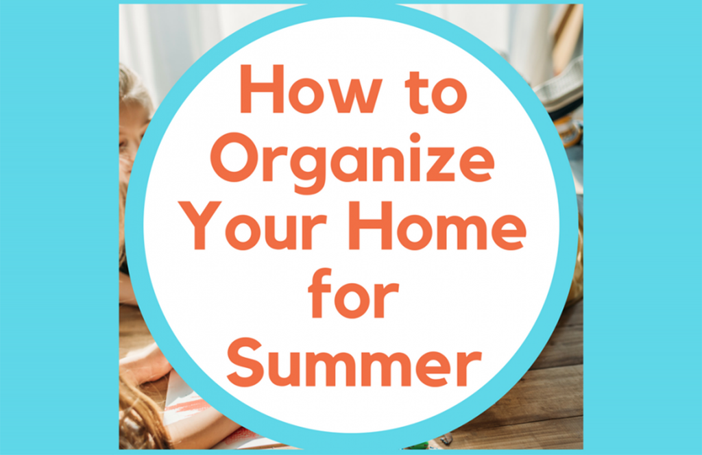 5 Simple Ways  to Organize Your Home for Summer