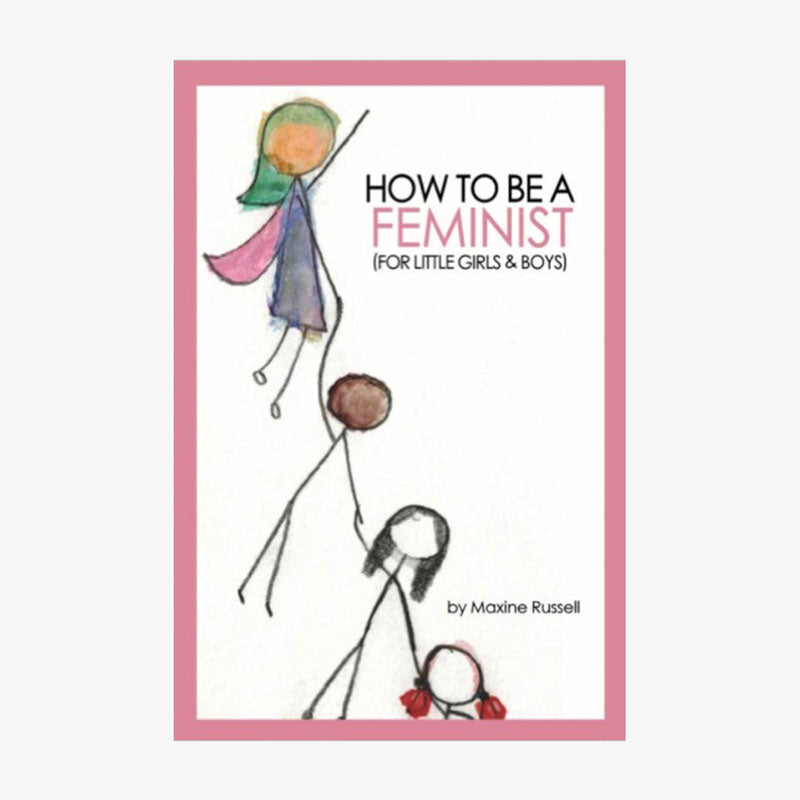 Brown Paper Press,  Books & Cards,  How to be a Feminist (For Little girls and boys), - Coast Modern