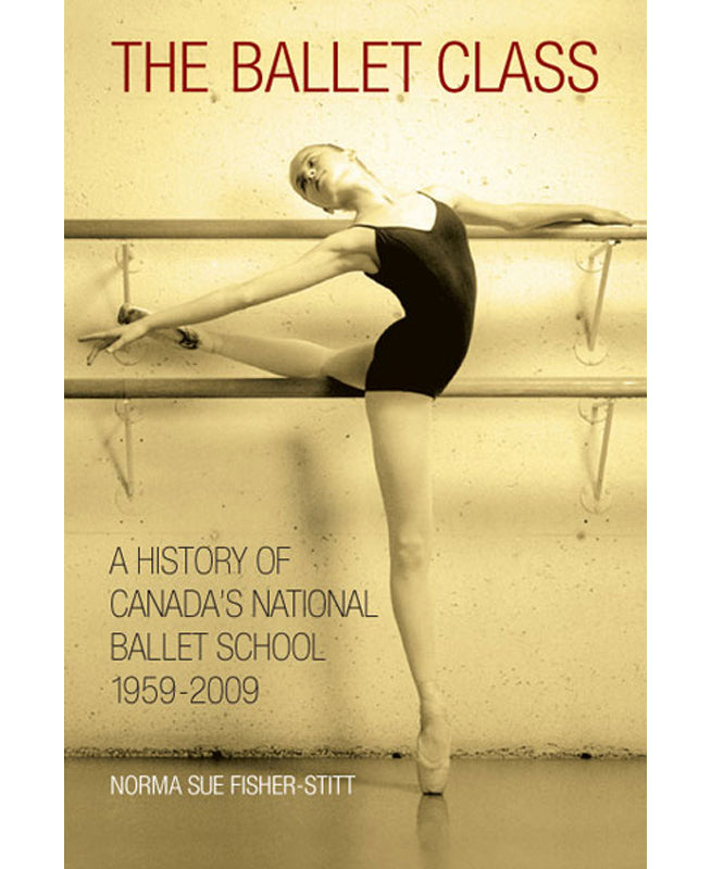 buy The Ballet Class: A History of Canada's National Ballet School book