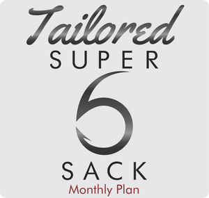 Tailored Super 6 Sack (Monthly)