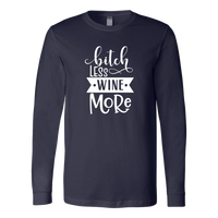 Bitch Less Wine More Long Sleeve