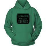 Bad Decisions Make Great Stories Hoodie
