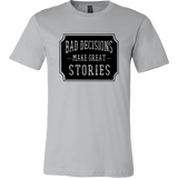 Bad Decisions Make Great Stories TShirt