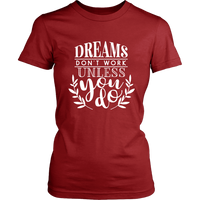 Dreams Don't Work Unless You Do TShirt