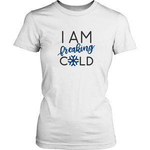 I am Freaking Cold TShirt