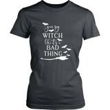 You Say Witch Like it's a Bad Thing TShirt
