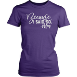 Because I Said So TShirt