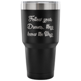 Your Dreams Tumbler