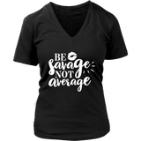 Be Savage Not Average VNeck