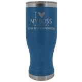 I Love My Boss - Self Employed Tumbler