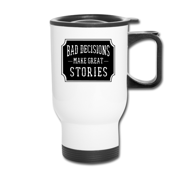 Bad Decisions Travel Mug - white