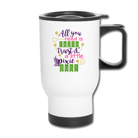 Faith Trust & Pixie Dust Travel Mug - white