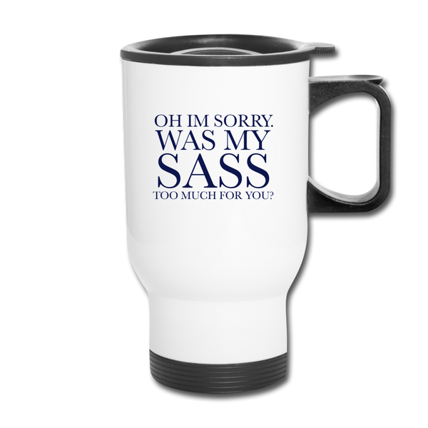 Too Much Sass Travel Mug - white