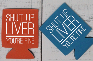 Shut Up Liver You're Fine Can Cooler - Vintage Outcast