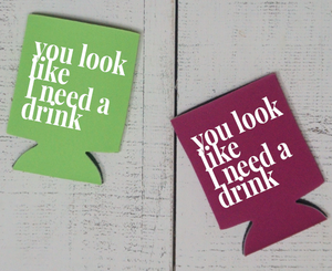 You Look Like I Need a Drink Can Cooler - Vintage Outcast