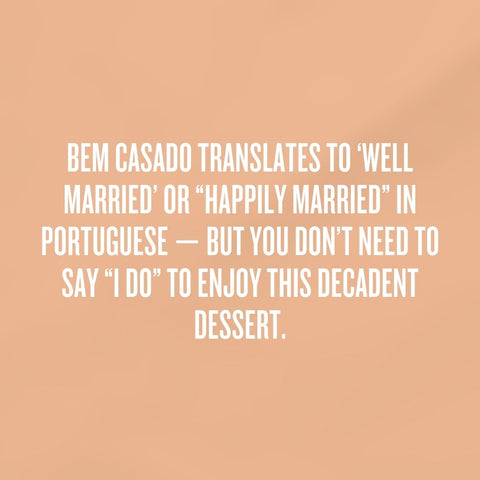 """BEM CASADO TRANSLATES TO 'WELL MARRIED' OR """"HAPPILY MARRIED"""" IN PORTUGUESE -- BUT YOU DON'T NEED TO SAY """"I DO"""" TO ENJOY THIS DECADENT DESSERT."""