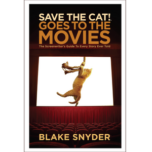 Save the Cat!® Goes to the Movies: The Screenwriter's Guide to Every Story Ever Told