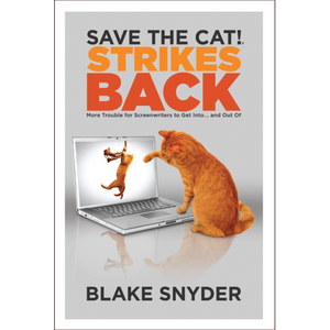 Save the Cat!® Strikes Back: More Trouble for Screenwriters to Get Into... and Out Of