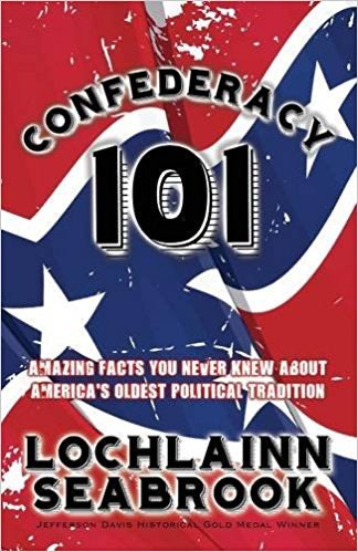 CONFEDERACY 101: AMAZING FACTS YOU NEVER KNEW ABOUT AMERICA'S OLDEST POLITICAL TRADITION BOOK