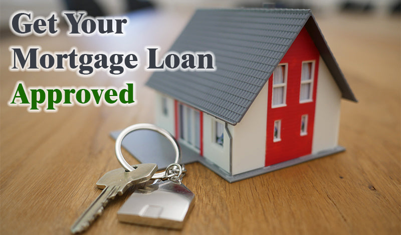 Tips to Get Approved For a Mortgage Loan