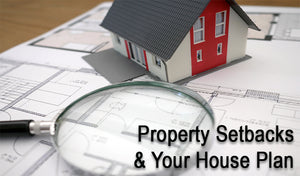 Property Setbacks & Your House Plan