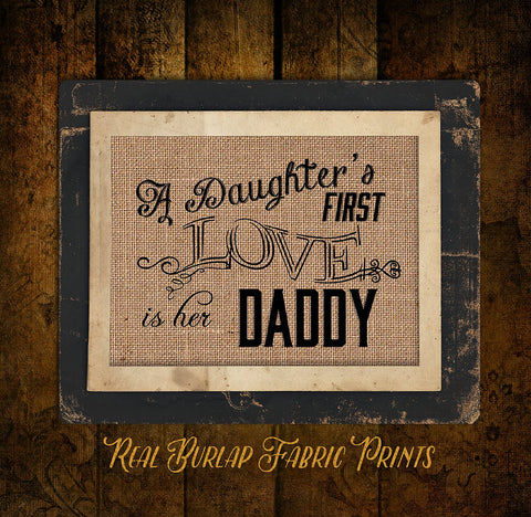 8x10 Burlap Print with A daughters first Love is her Daddy