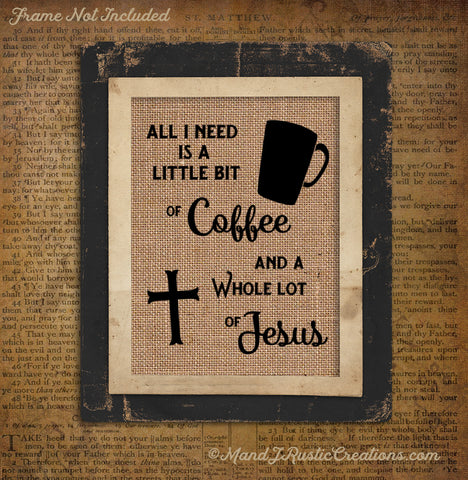 All I Need Is A Little Bit of Coffee | Jesus | Coffee | Jesus | Religious | Burlap | Gift | 0152 - M and J Rustic Creations