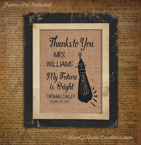 THANKS TO YOU  MY FUTURE IS BRIGHT| Teacher | Gift | Personalized | Thank You | Burlap | 0252 - M and J Rustic Creations