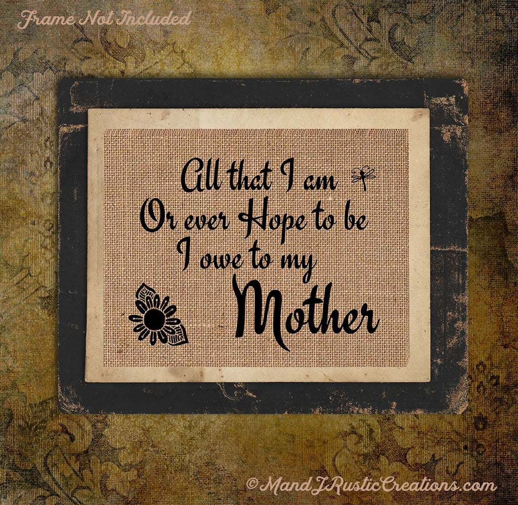 All That I Am Mother Mothers Day Gift Burlap Thank You