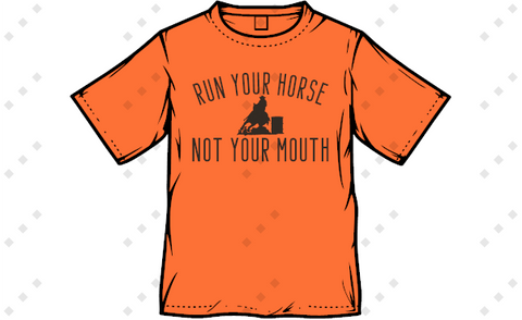 Run your horse Not your mouth Barrel Racing