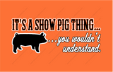 It's a Show Pig Thing...