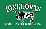 LONGHORNS-EVERYTHING ELSE IS JUST A COW