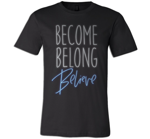 Become Belong Believe 2017 T-Shirt
