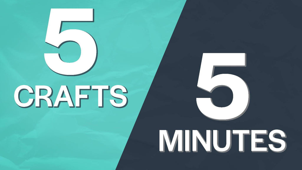 5 Crafts in 5 Minutes