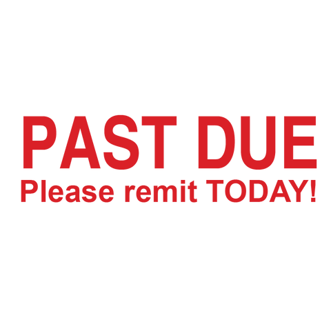 PAST DUE Please Remit TODAY! Stamp
