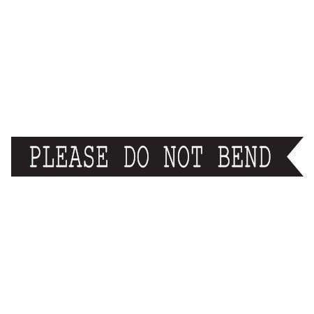 Craft Stamp Please Do Not Bend Banner Stamp