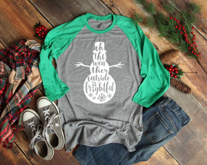 Snowman 3/4 Sleeve T-shirt - Oh The Weather Outside is Frightful - Green Christmas T-shirts - Christmas Raglans - Snowman T-shirt